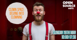 Clown Space: Delving Into Clowning @ Open Source Arts | England | United Kingdom