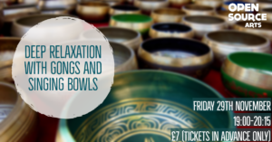 Deep Relaxation with Gongs and Singing Bowls NOVEMBER @ Open Source Arts | England | United Kingdom