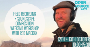 Field Recording and Soundscape Composition Weekend Workshop with Rob Mackay