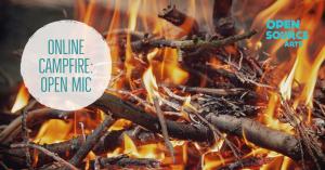 ONLINE Campfire: An Online Open Mic!
